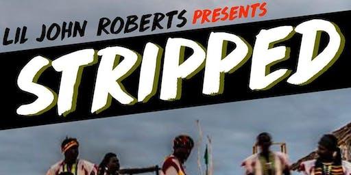 Lil John Roberts presents STRIPPED