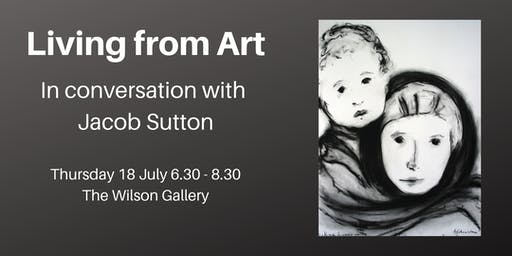 Living from Art: In conversation with Jacob Sutton
