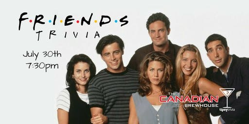 Friends Trivia - July 30, 7:30pm - Canadian Brewhouse