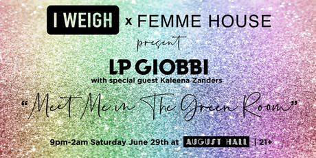 I WEIGH x FEMME HOUSE Present: Meet Me in the Green Room // ft. LP GIOBBI tickets