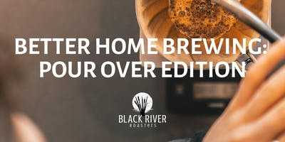 Better Home Brewing: Pour Over Edition
