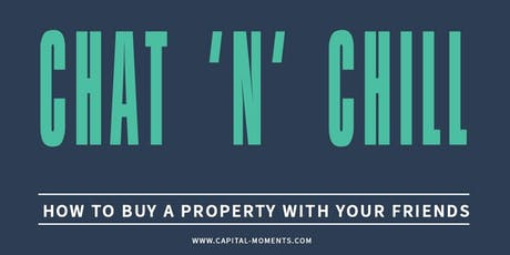 Chat 'n' Chill - How to buy a property with your friends tickets