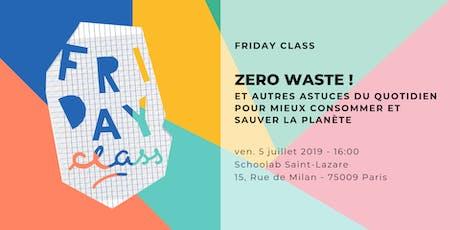 Friday Class - Zero Waste et autres astuces du quotidien ! billets