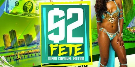 $2 FETE MIAMI |  ADMISSION TWO BUCKS! tickets