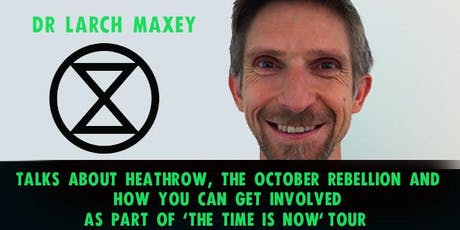 The TIME IS NOW Extinction Rebellion UK Tour with Dr Larch Maxey tickets