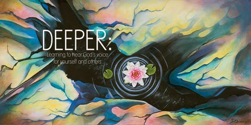 Deeper: Hearing God's Voice for Yourself & Others Through the Gift of Prophecy 2019