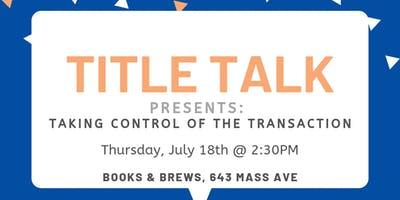 Title Talk * Taking Control of the Transaction *