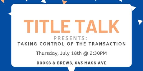 Title Talk * Taking Control of the Transaction * tickets