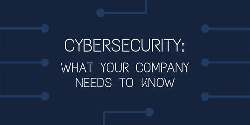 Cybersecurity: What your company needs to know