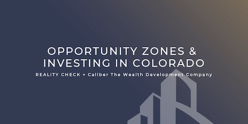 July REALiTY CHECK Opportunity Zones & Investing in Colorado with CaliberCo