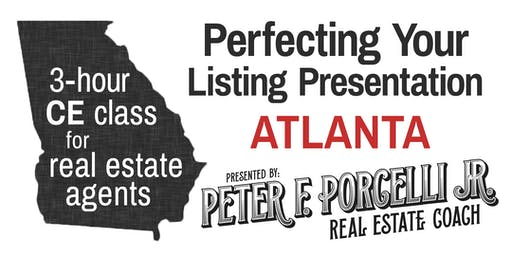 Perfecting Your Listing Presentation; 3 hrs. CE class for real estate agents ATLANTA