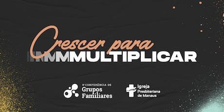 5º Conferência de Grupos Familiares -  Crescer para Multiplicar ingressos
