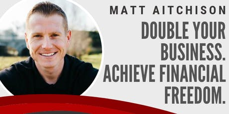 Double Your Business & Achieve Financial Freedom with Matt Aitchison tickets