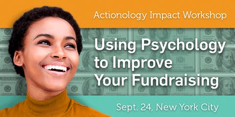 Actionology: Using Psychology to Improve Your Fundraising (NYC) tickets