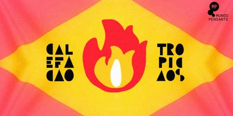 06/07 - CALEFAÇÃO TROPICAOS: PEGA FOGO, CABARÉ! NO MUNDO PENSANTE ingressos