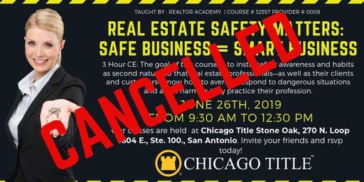 CANCELLED: INSTRUCTOR HAD FAMILY EMERGENCY Real Estate Safety Matters: Safe Business = Smart Business $30