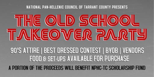 """NPHC-Tarrant County presents """"The Old School Takeover Party"""" 2019"""