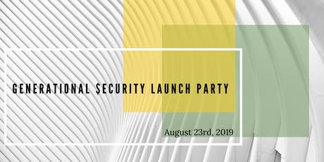 Generational $ecurity  Launch Party tickets
