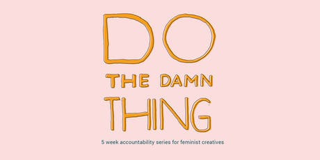 Do The Damn Thing: 5-Week Accountability Session for Feminist Creatives tickets
