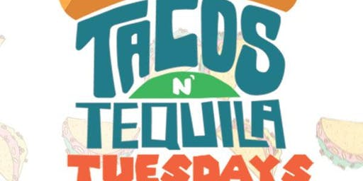 TACOS N TEQUILA TUESDAYS