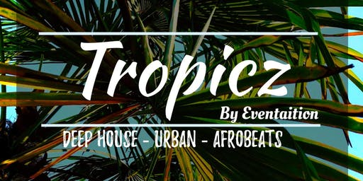 Tropicz - By Eventaition