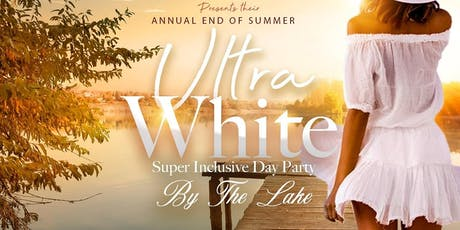 ULTRA WHITE LABOR DAY ALL INCLUSIVE DAY PARTY outdoors LakeSide tickets