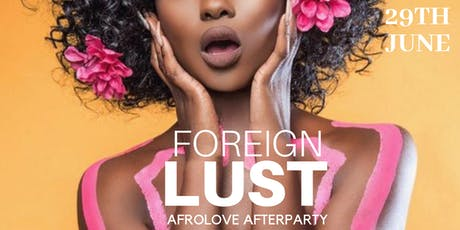 Foreign Lust: AFRO LOVE (AfterParty) tickets