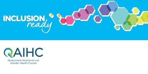 Inclusion Ready Workshop: Queensland Aboriginal and Islander Health Council (QAIHC)