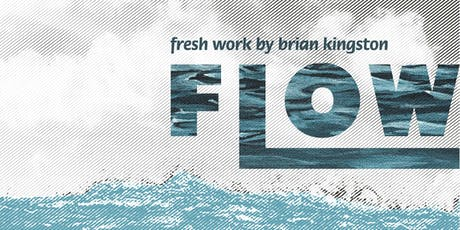 Flow~fresh work by Brian Kingston tickets