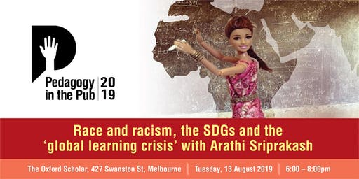 Pedagogy in the Pub: Race and racism, the SDGs and the 'global learning crisis' with Arathi Sriprakash