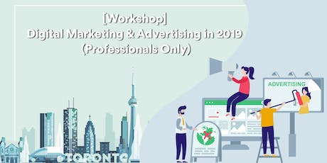 [Workshop] Digital Marketing & Advertising in 2019 (Industry Pros Only) tickets