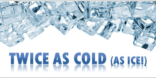 Twice as Cold (as Ice)