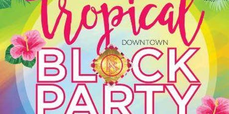 TROPICAL DOWNTOWN BLOCK PARTY tickets