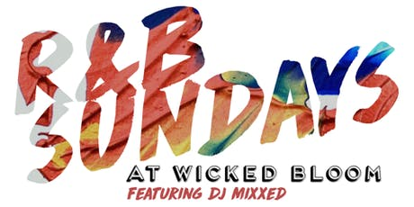 R&B Sundays at Wicked Bloom ft. DJ Mixxed tickets