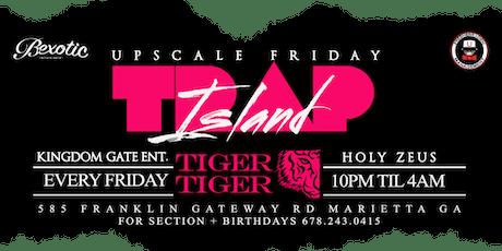 Upscale Friday's/Baddie Retreat/Trap Island tickets