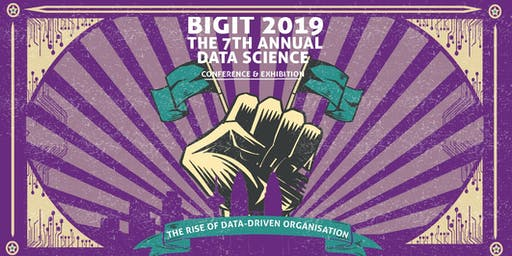 BIGIT 2019, THE 7th Annual Data Science Show