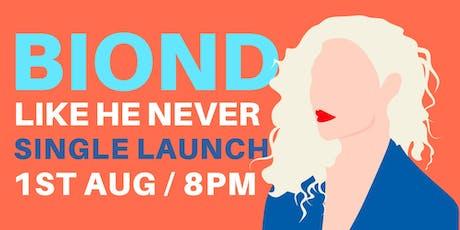 Biond - 'Like He Never' Single Launch | (+18) tickets