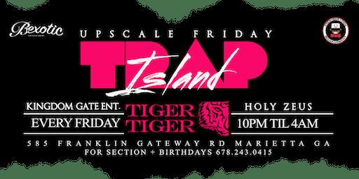 Upscale Fridays/ Trap Island At Tiger Tiger Lounge