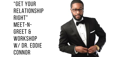 Get Your Relationship Right Meet-n-Greet and Workshop with Dr. Eddie Connor tickets