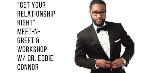 Get Your Relationship Right Meet-n-Greet and Workshop with Dr. Eddie Connor