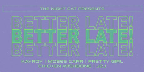 BETTER LATE with Kayroy, Moses Carr, Pretty Girl, Chicken Wishbone + more tickets
