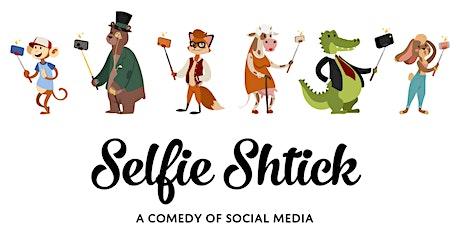 """Selfie Schtick: A Comedy of Social Media"" tickets"