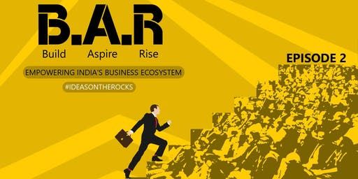 B.A.R (Build Aspire Rise) - Bringing the Whole Business Ecosystem Together