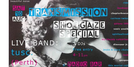 Radio Transmission - SHOEGAZE SPECIAL - 3 DJs plus tusc. (Live Band) tickets