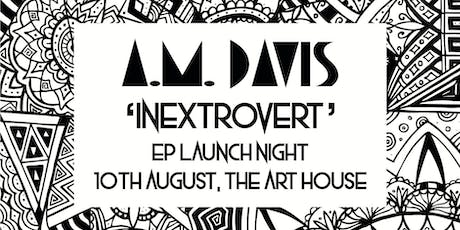 A.M. Davis - 'Inextrovert' EP Launch Night tickets