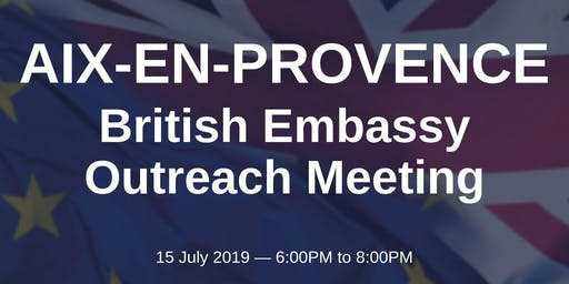 British Embassy Outreach Meeting - AIX-EN-PROVENCE