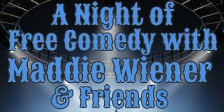 A Night of Free Comedy with Maddie Wiener & Friends tickets