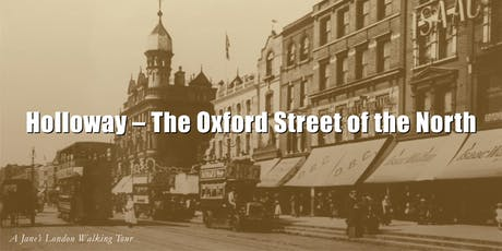 The Oxford Street Of The North - Holloway's Victorian Heyday tickets