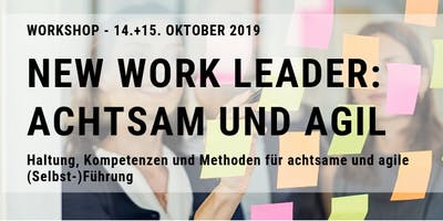 NEW WORK LEADER - ACHTSAM UND AGIL. Haltung, Kompetenzen und Methoden für achtsame und agile (Selbst)-Führung