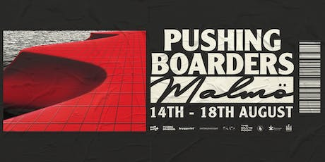 Pushing Boarders Malmö // 14th-18th August tickets
